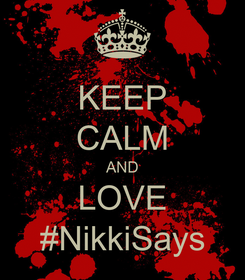 Poster: KEEP CALM AND LOVE #NikkiSays