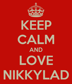 Poster: KEEP CALM AND LOVE NIKKYLAD