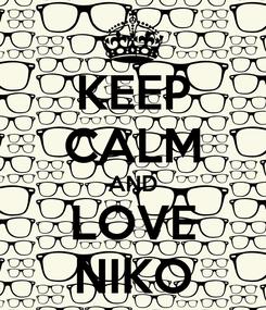 Poster: KEEP CALM AND LOVE NIKO