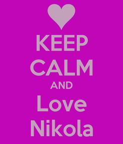 Poster: KEEP CALM AND Love Nikola