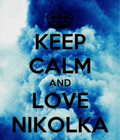 Poster: KEEP CALM AND LOVE NIKOLKA