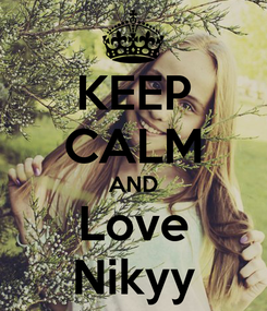 Poster: KEEP CALM AND Love Nikyy
