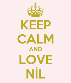 Poster: KEEP CALM AND LOVE NİL