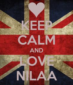 Poster: KEEP CALM AND LOVE NILAA
