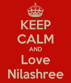 Poster: KEEP CALM AND Love Nilashree