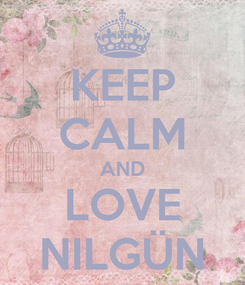 Poster: KEEP CALM AND LOVE NILGÜN