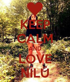 Poster: KEEP CALM AND LOVE NİLÜ