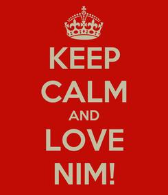 Poster: KEEP CALM AND LOVE NIM!