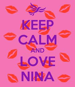Poster: KEEP CALM AND LOVE NINA
