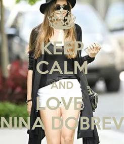 Poster: KEEP CALM AND LOVE  NINA DOBREV