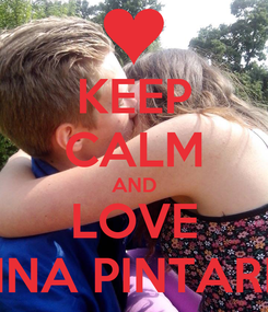 Poster: KEEP CALM AND LOVE NINA PINTARIČ