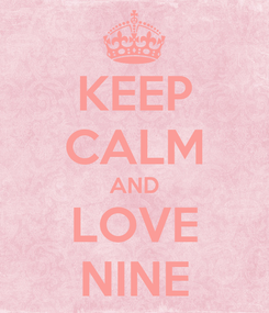 Poster: KEEP CALM AND LOVE NINE