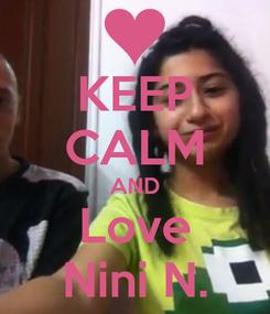 Poster: KEEP CALM AND Love Nini N.