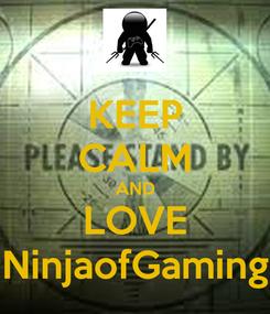 Poster: KEEP CALM AND LOVE NinjaofGaming