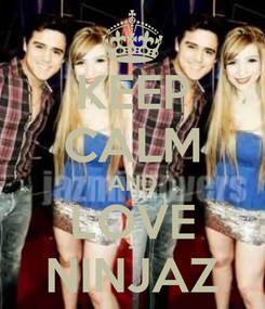 Poster: KEEP CALM AND LOVE NINJAZ