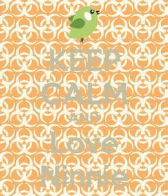 Poster: KEEP CALM AND Love Ninnie