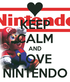 Poster: KEEP CALM AND LOVE NINTENDO