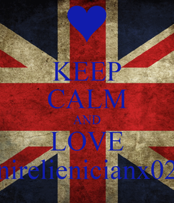 Poster: KEEP CALM AND LOVE nirelienicianx02