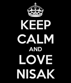Poster: KEEP CALM AND LOVE NISAK