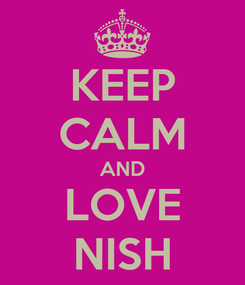 Poster: KEEP CALM AND LOVE NISH