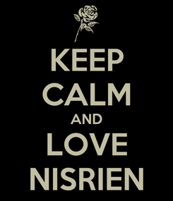 Poster: KEEP CALM AND LOVE NISRIEN