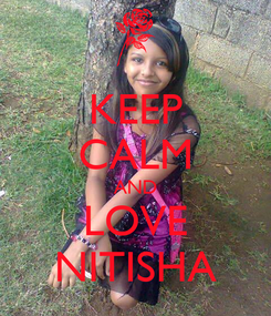 Poster: KEEP CALM AND LOVE NITISHA