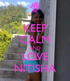 Poster: KEEP CALM AND LOVE NITISHA