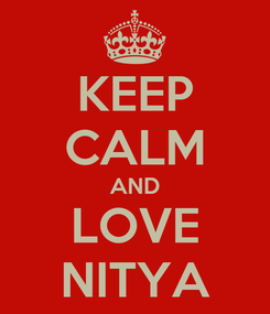 Poster: KEEP CALM AND LOVE NITYA