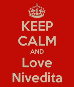 Poster: KEEP CALM AND Love Nivedita
