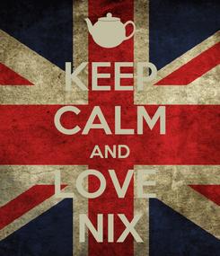 Poster: KEEP CALM AND LOVE  NIX