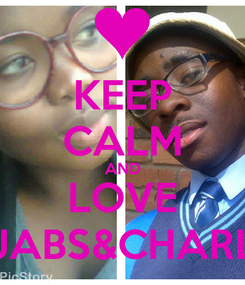 Poster: KEEP CALM AND LOVE NJABS&CHARLY
