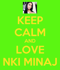 Poster: KEEP CALM AND LOVE NKI MINAJ