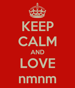 Poster: KEEP CALM AND LOVE nmnm