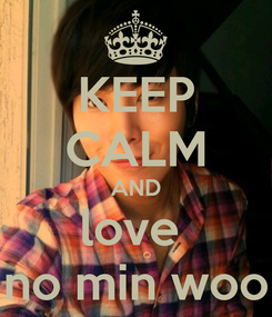 Poster: KEEP CALM AND love  no min woo