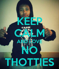 Poster: KEEP CALM AND LOVE NO THOTTIES