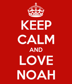 Poster: KEEP CALM AND LOVE NOAH