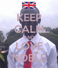 Poster: KEEP CALM AND LOVE NOBLE
