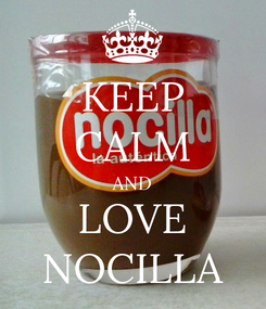 Poster: KEEP CALM AND LOVE NOCILLA