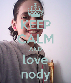 Poster: KEEP CALM AND love nody