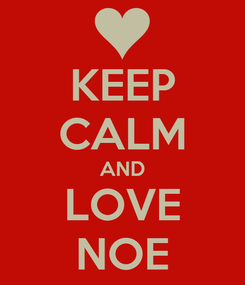 Poster: KEEP CALM AND LOVE NOE