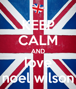 Poster: KEEP CALM AND love noel wilson