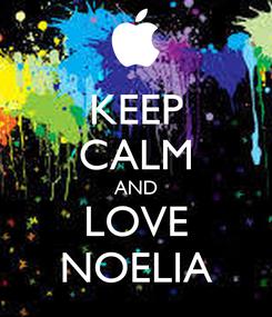 Poster: KEEP CALM AND LOVE NOELIA