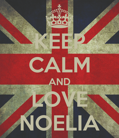 Poster: KEEP CALM AND LOVE NOELIA