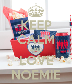 Poster: KEEP CALM AND LOVE NOEMIE