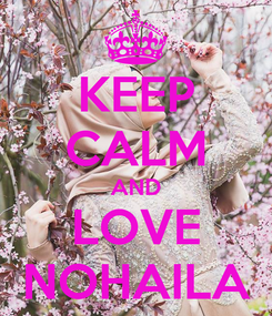 Poster: KEEP CALM AND LOVE NOHAILA