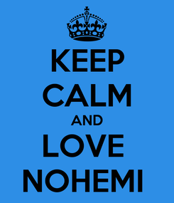 Poster: KEEP CALM AND LOVE  NOHEMI