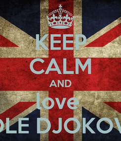 Poster: KEEP CALM AND love  NOLE DJOKOVIC