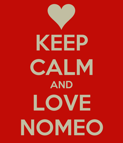 Poster: KEEP CALM AND LOVE NOMEO