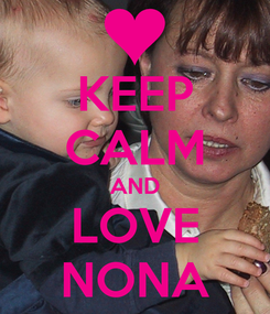Poster: KEEP CALM AND LOVE NONA