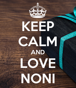 Poster: KEEP CALM AND LOVE NONI